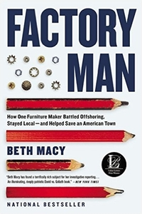 Factory Man: How One Furniture Maker Battled Offshoring, Stayed Local - and Helped Save an American Town [Paperback]